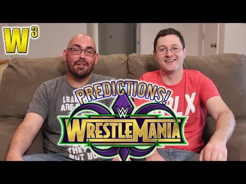 WWE Wrestlemania 34 Predictions | Wrestling With Wregret