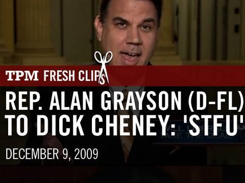 Rep. Alan Grayson (D-FL) To Dick Cheney: 'STFU'