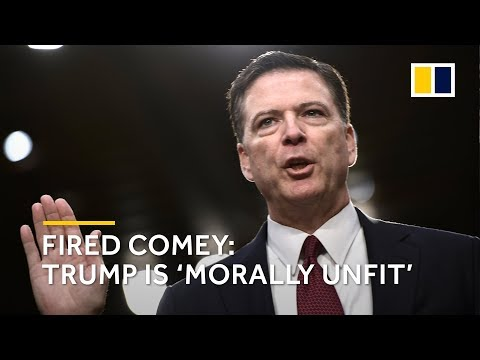 Fired FBI Director Comey says Trump is 'morally unfit' as leader