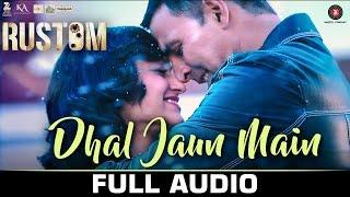 Dhal Jaun Main Full Audio | Rustom | Akshay Kumar  Ileana D'cruz| Jubin , Aakanksha , Jeet Gannguli full download video download mp3 download music download
