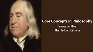 Philosophy Core Concepts: Bentham, The Hedonic Calculus