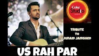 Atif Aslam - US RAH PAR   Tribute to Junaid Jamshed    Coke Studio Season 10