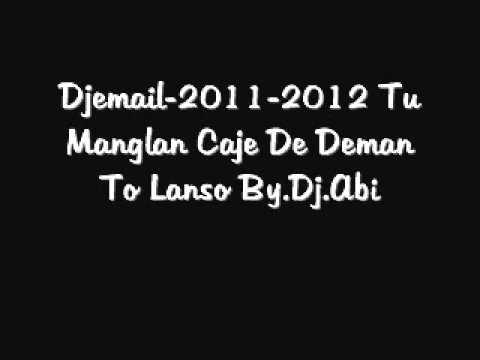 Djemail 2011 Novo  Tu Manglan Caje De Deman To Lanso By.Dj.Abi