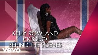 Kelly Rowland - Kisses (Behind The Scenes)