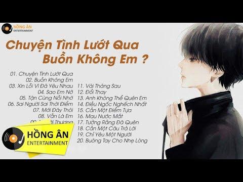 Chuyện Tình Lướt Qua ( HongKong 1 ) - Buồn Không Em | 20 Ca Khúc Khiến Hàng Triệu Người Bật Khóc - Thời lượng: 1 giờ, 37 phút.