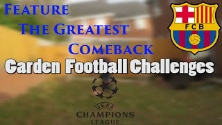 Garden Football Challenges Spring 2017 - The Great David RGreatest UEFA chamipnsleague comebacksGoals RecreationsSoccer ChallengesFootball Challenges Football Challenges for kidsFootball Challenges gamesFun Football ChallengesFunny Football ChallengesFun soccer challenges