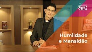 Padre Reginaldo Manzotti: Humildade e Mansidão