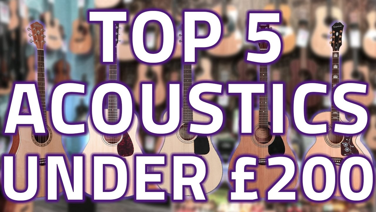 Top 5 Acoustic Guitars Under £200