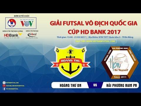 TRỰC TIẾP: HOÀNG THƯ ĐÀ NẴNG vs HẢI PHƯƠNG NAM PN | VÒNG LOẠI GIẢI FUTSAL VĐQG – CÚP HD BANK 2017