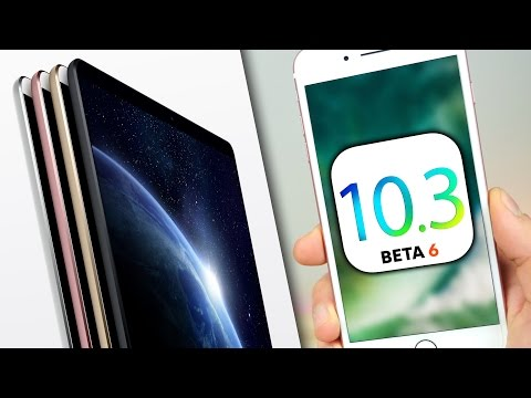 iOS 10.3 Beta 6 Features & iPad Pro 2 Event!