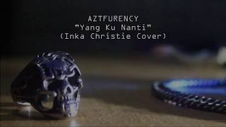Aztfurency - Yang Ku Nanti (Inka Christie Cover) [Official Lyric Video]