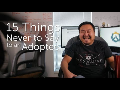 [Yes I'm Adopted] 15 Things Never Say To An Adoptee