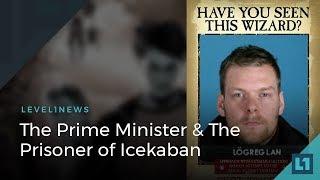 Level1 News April 23 2018: The Prime Minister & The Prisoner of Icekaban