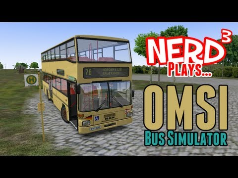 Nerd³ Plays... OMSI - The Bus Simulator