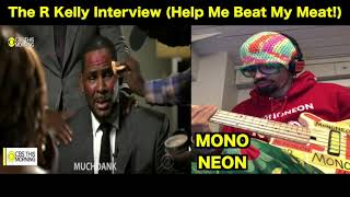 MonoNeon - The R Kelly Interview (Help Me Beat My Meat!) MuchDank