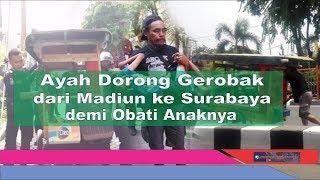 Video Ayah Mengaku Dorong Gerobak dari Madiun ke Surabaya demi Obati Anaknya MP3, 3GP, MP4, WEBM, AVI, FLV Oktober 2017