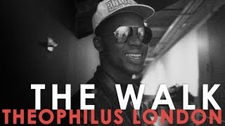Theophilus London [The Walk]