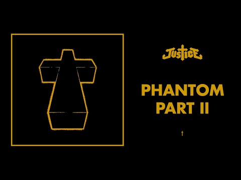 phantom part 2 - Justice - Phantom Pt II, from their debut album