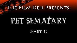 The Film Den: Pet Sematary, Part 1
