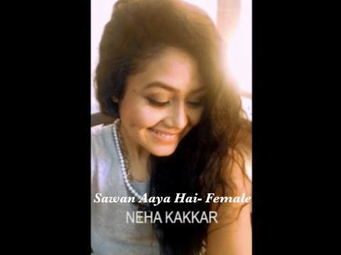 Neha Kakkar – Sawan Aaya Hai (Female) | Selfie Video