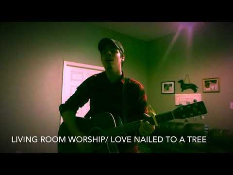 Living Room Worship / Love Nailed to a Tree (Original Song)