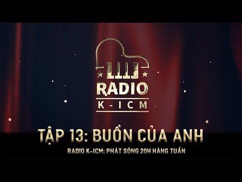 RADIO K-ICM TẬP CUỐI | BUỒN CỦA ANH | NGUYỄN BẢO KHÁNH K-ICM - Thời lượng: 6 phút và 47 giây.