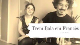 image of Trem Bala (EM FRANCÊS) Ana Vilela