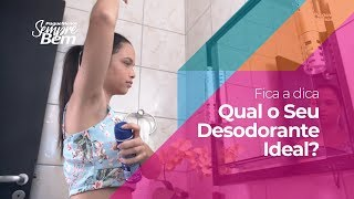 Fica a Dica - Qual O Seu Desodorante Ideal?