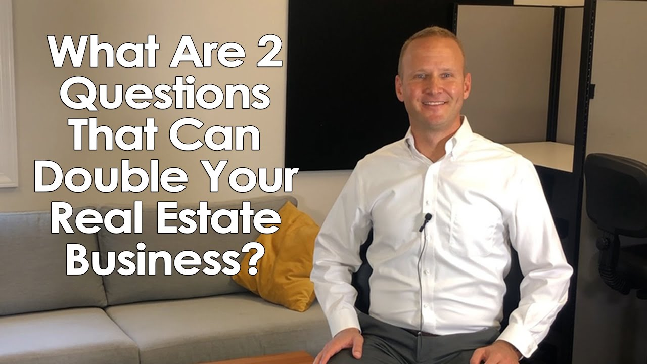 What are 2 Questions that Can Double Your Real Estate Business?