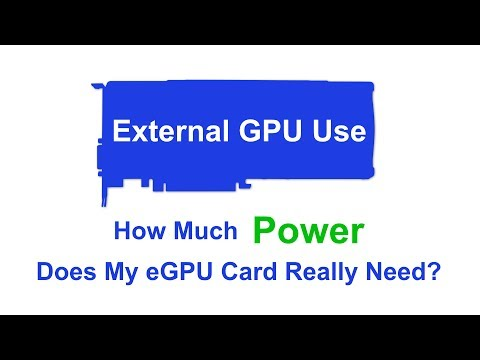 External GPU Use - How Much Power Does My eGPU Card Really Need?