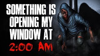 """Something Is Opening My Window At 2:00 AM"" Creepypasta"