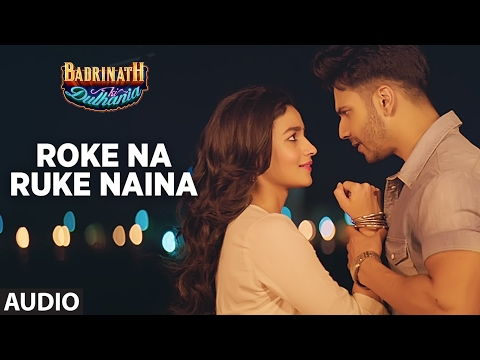 Video Roke Na Ruke Naina (Full Audio Song) | Arijit Singh | Varun, Alia |