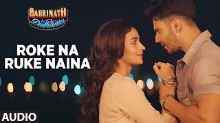 "Video Roke Na Ruke Naina (Full Audio Song) | Arijit Singh | Varun, Alia | ""Badrinath Ki Dulhania"" MP3, 3GP, MP4, WEBM, AVI, FLV Oktober 2017"