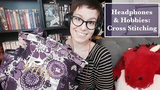 Headphones & Hobbies | Cross Stitching