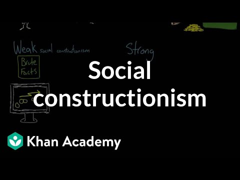 Social Constructionism Video Khan Academy