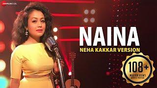 Presenting Neha Kakkar's version of Naina. Singer - Neha Kakkar Music - Pritam Lyrics - Amitabh Bhattacharya Music Produced...