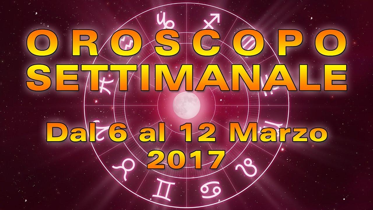 L'OROSCOPO della SETTIMANA ★ Settimana dal 6 al 12 marzo 2017