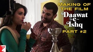 Making Of The Film - Daawat-e-Ishq | Part 2 | Aditya Roy Kapur | Parineeti Chopra