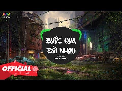 BƯỚC QUA ĐỜI NHAU (Anh Su Remix) - Lê Bảo Bình | Căng Cực