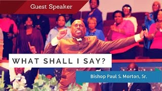 What Shall I Say? - Bishop Paul S Morton (Full Sermon)