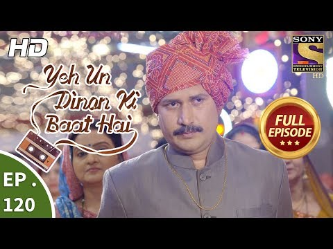 Yeh Un Dinon Ki Baat Hai - Ep 120 - Full Episode - 19th February, 2018