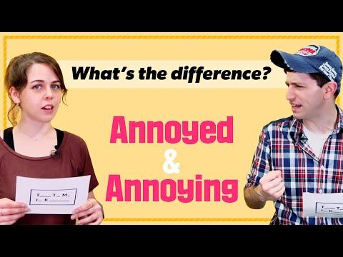 """Difference Between """"Annoyed"""" and """"Annoying"""" 