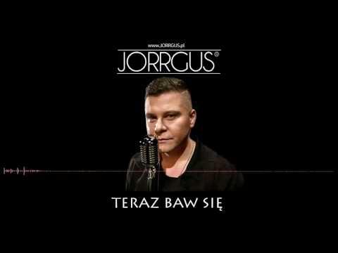 Jorrgus - Teraz baw się