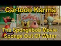 Cartoon Karma - The Spongebob Movie: Sponge Out Of Water (Everything Wrong & Right With)