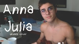 ANNA JULIA - Los Hermanos : Ukulele Cover
