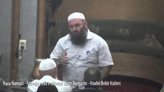 Kaza Namazi - Fetvaja e cila e dëmtoi shum Namazin - Hoxhë Bekir Halimi