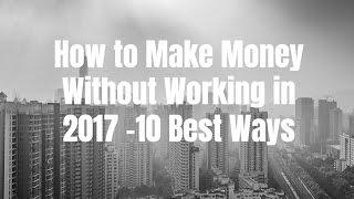 Nonton How To Make Money Without Working In 2017   10 Best Ways Film Subtitle Indonesia Streaming Movie Download