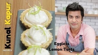 Eggless Lemon Tarts | Kunal Kapur Recipes | Dessert Recipes
