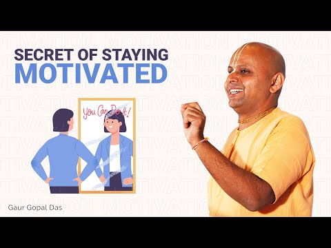 Secret of staying MOTIVATED by Gaur Gopal Das