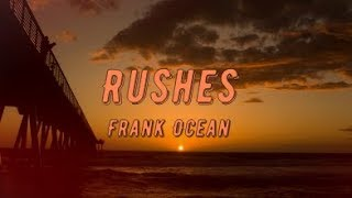 Frank Ocean - Rushes (lyrics)